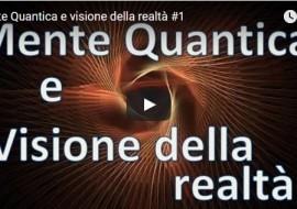 Mente Quantica e visione della realtà – video