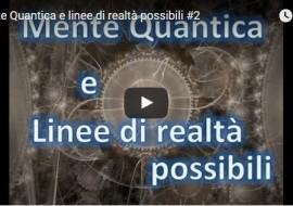 Mente Quantica e Linee di Realtà – video