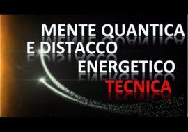 Mente Quantica e Distacco Energetico – Tecnica