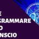 Come Programmare il tuo Inconscio: 2 Segreti – Video