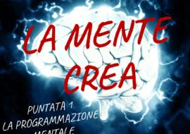 La Mente Crea #1: la Programmazione Mentale – Video
